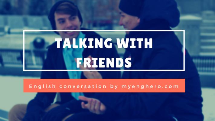บทสนทนาภาษาอังกฤษ คุยกับเพื่อน (Talking with friends) | Eng Hero เรียนภาษาอังกฤษ ออนไลน์ ฟรี