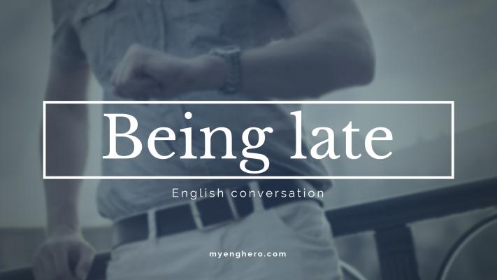 บทสนทนาภาษาอังกฤษ การมาสาย (Being late) | Eng Hero เรียนภาษาอังกฤษ ออนไลน์ ฟรี
