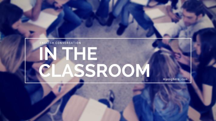 บทสนทนาภาษาอังกฤษ ในห้องเรียน (In the classroom) | Eng Hero เรียนภาษาอังกฤษ ออนไลน์ ฟรี